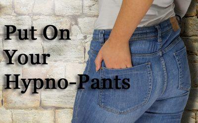 Put on your Hypno-Pants!